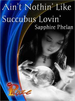 Ain't Nothing' Like Succubus Lovin' by Sapphire Phelan