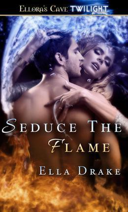 Seduce the Flame by Ella Drake