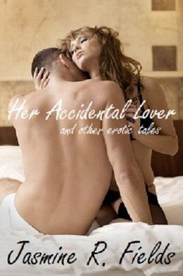Her Accidental Lover and Other Erotic Tales by Jasmine R. Fields