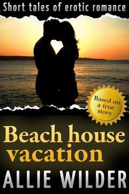 Beach House Vacation (Allie) by Allie Wilder