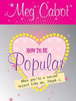 How to Be Popular: When You're a Social Reject Like Me, Steph L.! by Meg Cabot