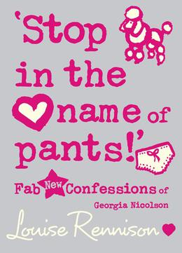'Stop in the name of pants!' by Louise Rennison