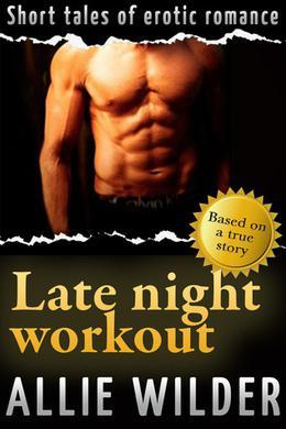 Late Night Workout (Allie) by Allie Wilder