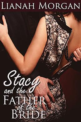 Stacy and the Father of the Bride by Lianah Morgan
