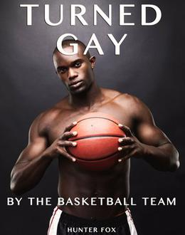 Turned Gay by the Basketball Team by Hunter Fox