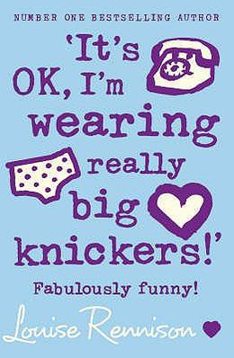 It's OK, I'm Wearing Really Big Knickers by Louise Rennison