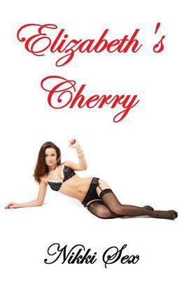 Elizabeth's Cherry by Nikki Sex