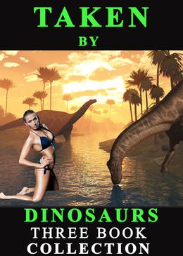 Taken by dinosaurs:Three Book Collection by Whitney Fox