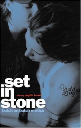 Set in Stone: Butch-On-Butch Erotica by Angela Brown, Pat Califia, JenLynn Sweet, M. Christian, Lesléa Newman, Lisa E. David, Nicole Foster, Amie M. Evans, Catherine Lundoff, Thomas S. Roche, Anne Seale