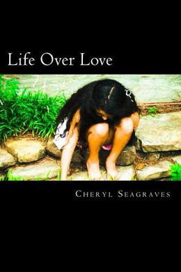 Life Over Love by Cheryl Seagraves