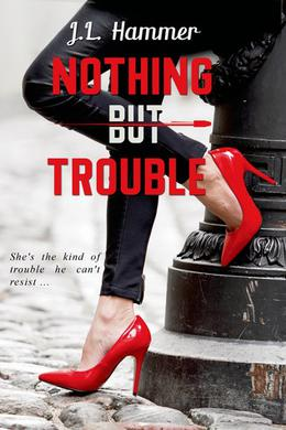 Nothing but Trouble by J.L. Hammer