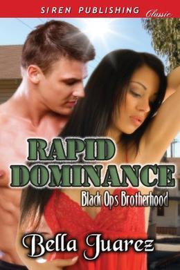 Rapid Dominance [Black Ops Brotherhood 1] by Bella Juarez