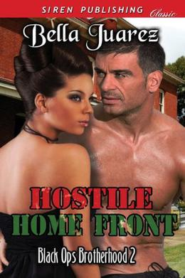 Hostile Home Front [Black Ops Brotherhood 2] by Bella Juarez