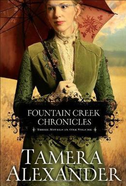 Fountain Creek Chronicles by Tamera Alexander