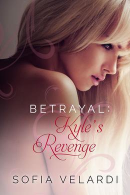 Betrayal: Kyle's Revenge by Sofia Velardi