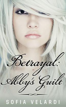 Betrayal: Abby's Guilt by Sofia Velardi