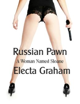 Russian Pawn  (A Woman Named Sloane) by Electa Graham