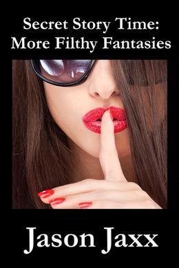 Secret Story Time: More Filthy Fantasies by Jason Jaxx