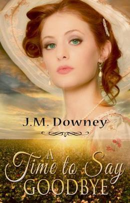 A Time to Say Goodbye by J.M. Downey