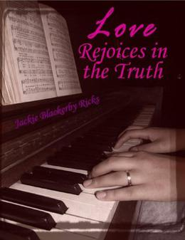 Love Rejoices in the Truth  (Chance on Love) by Jackie Ricks