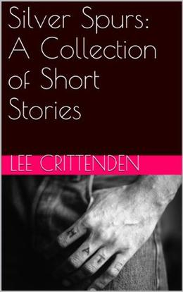 Silver Spurs: A Collection of Short Stories by Lee Crittenden