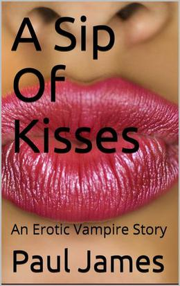 A Sip Of Kisses by Paul James