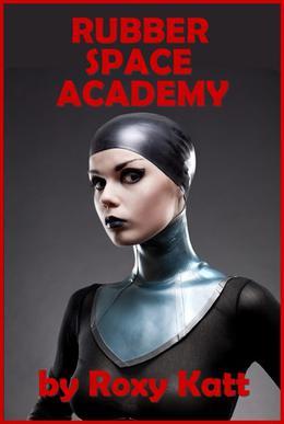 Rubber Space Academy by Roxy Katt