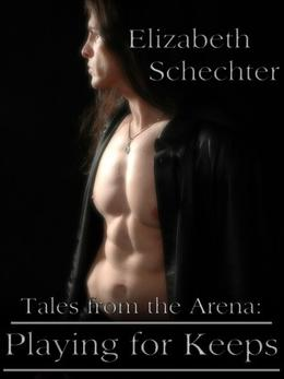 Tales from the Arena: Playing for Keeps by Elizabeth Schechter