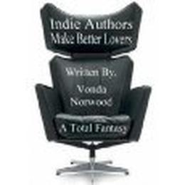 Indie Authors Make Better Lovers by Vonda Norwood