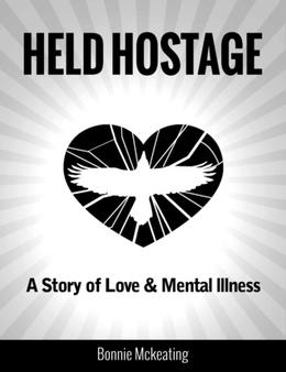 Held Hostage: A Story of Love & Mental Illness by Bonnie McKeating, Britanie Wilson