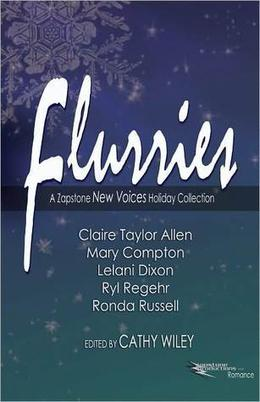 Flurries: A Zapstone New Voices Holiday Collection by Cathy Wiley, Claire Taylor Allen, Mary Compton, Lelani Dixon, Ryl Regehr, Ronda Russell