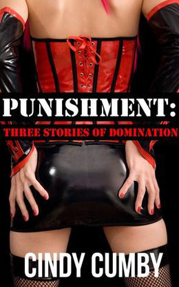 Punishment: Three Stories of Domination  (BDSM domination punishment erotica) by Cindy Cumby