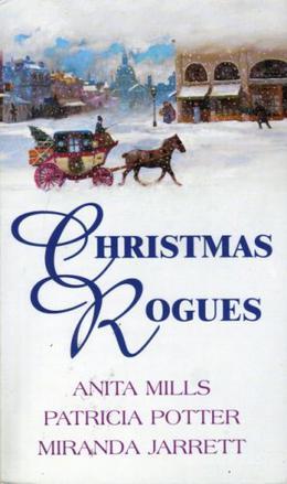 Christmas Rogues by Anita Mills, Miranda Jarrett, Patricia Ann Potter