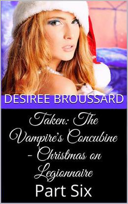 Taken The Vampire's Concubine - Christmas In Legionnaire by Desiree Broussard