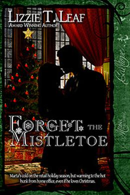Forget the Mistletoe by Lizzie T. Leaf