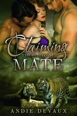 Claiming Their Royal Mate: Part Three by Andie Devaux