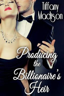 Producing the Billionaire's Heir by Tiffany Madison