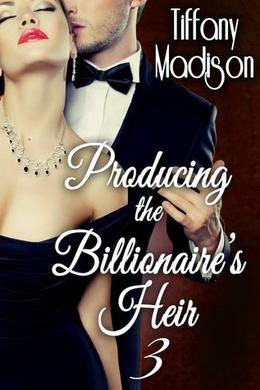 Producing The Billionaire's Heir 3 by Tiffany Madison