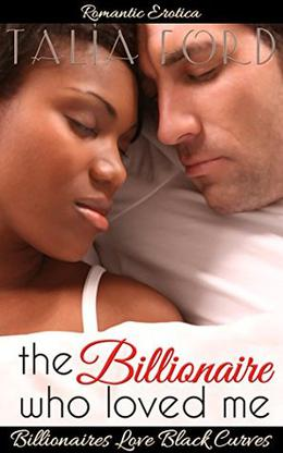 The Billionaire Who Loved Me: by Talia Ford, Anna Wessex