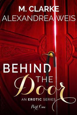 Behind The Door by M. Clarke, Alexandrea Weis