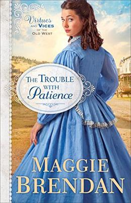The Trouble with Patience  : A Novel by Maggie Brendan