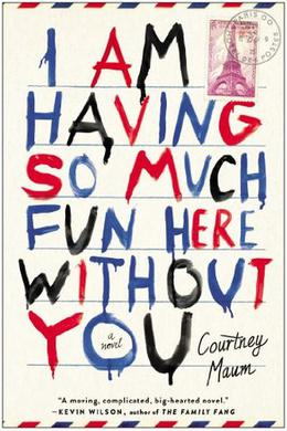 I Am Having So Much Fun Here Without You by Courtney Maum