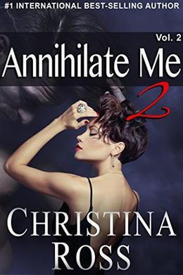Annihilate Me 2: Volume 2  (The Annihilate Me/Unleash Me series) by Christina Ross