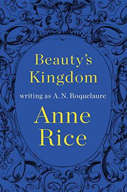 Beauty's Kingdom by A.N. Roquelaure, Anne Rice