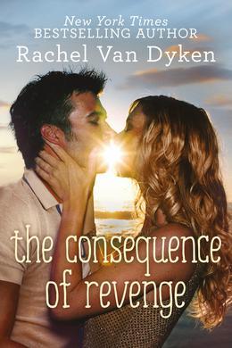 The Consequence of Revenge by Rachel Van Dyken