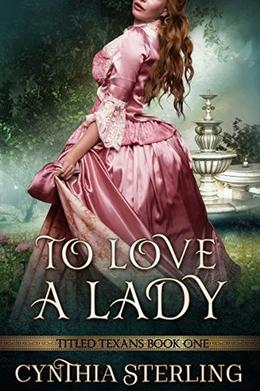 To Love a Lady: Titled Texans -- Book One by Cynthia Sterling, Cindi Myers