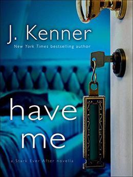 Have Me: A Stark Ever After Novella by J. Kenner