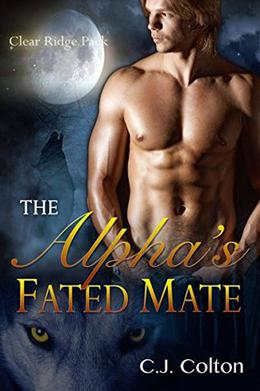 The Alpha's Fated Mate by C.J. Colton