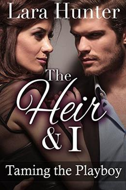 The Heir & I: Taming The Playboy  (A Valentine's Billionaire Romance) by Lara Hunter