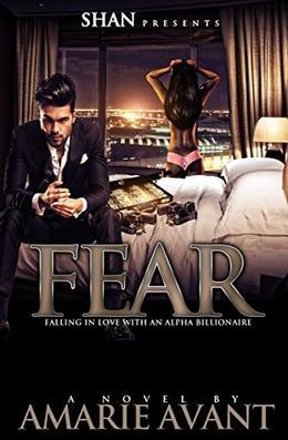 Fear: Falling in Love with An Alpha Billionaire by Amarie Avant